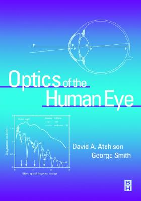 Optics of the Human Eye By Atchison, David A./ Smith, George